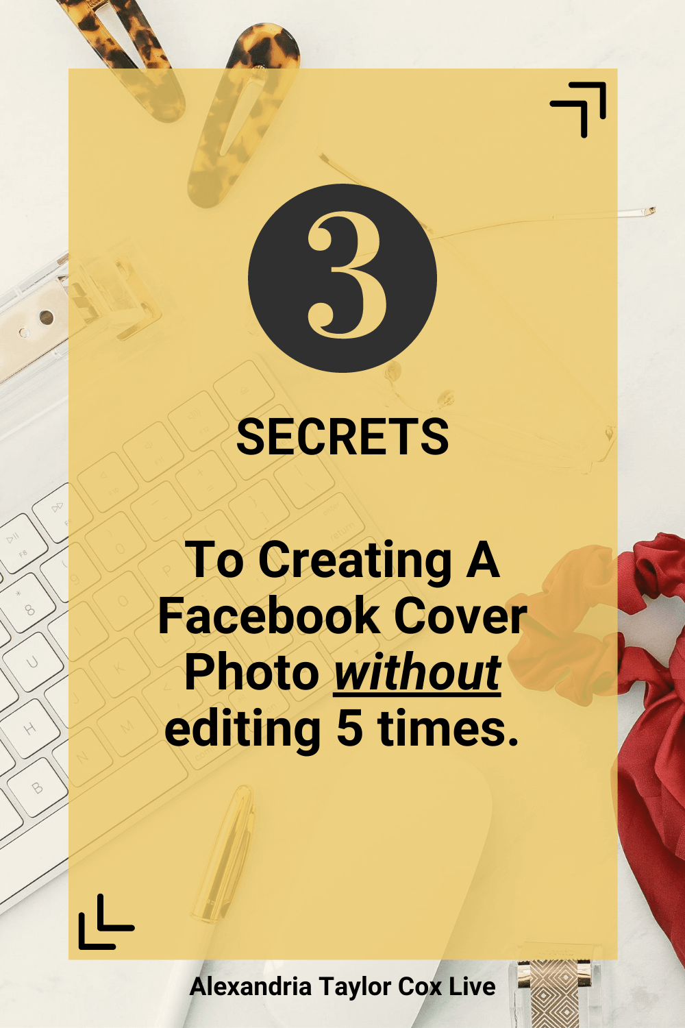 3 secrets to creating a Facebook cover photo without editing 5 times